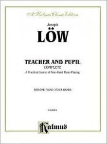Joseph Low Teacher And Pupil: Complete : A Practical Course of Four-Hand Piano Playing : For One Piano/Four Hands (Kalmus 2000 Series) - Joseph Low