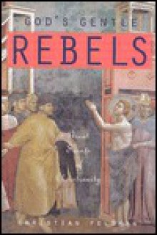 Gods Gentle Rebels: Great Saints of Christianity - Christi Feldman