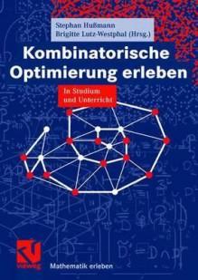 Kombinatorische Optimierung Erleben - Stephan Hußmann, Stephan Hu Mann
