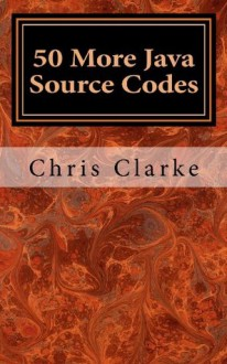 50 More Java Source Codes - Chris Clarke