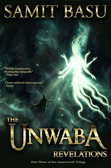 The Unwaba Revelations: Part Three of the GameWorld Trilogy - Samit Basu