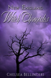 New England Witch Chronicles - Chelsea Luna Bellingeri