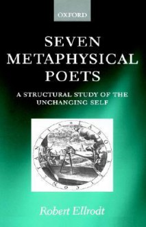 Seven Metaphysical Poets - A Structural Study of the Unchanging Self - Robert Ellrodt