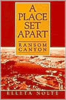 A Place Set Apart: The History Of Ransom Canyon, Texas (And Bits Of West Texas History) - Elleta Nolte