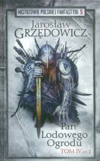 Pan Lodowego Ogrodu tom 4 cz 2 - Jarosław Grzędowicz