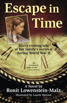 Escape in Time: Miri's riveting tale of her family's survival during World War II - Ronit Lowenstein-Malz,Laurie McGaw