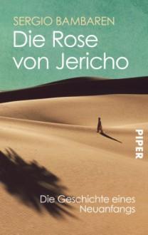 Die Rose von Jericho: Die Geschichte eines Neuanfangs - Sergio Bambaren, Clara Lind