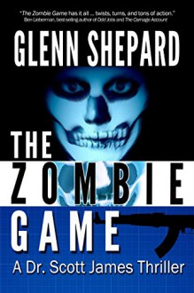The Zombie Game (A Dr. Scott James Thriller Book 2) - Glenn Shepard