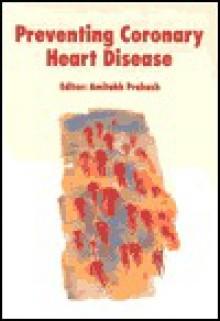 Preventing Coronary Heart Disease - Amitabh Prakash, Prakash
