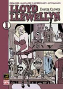 Lloyd Llewellyn/ Lloyd Llewellyn: Crimenes, Marcianos Y Mujeres Muy, Muy Salvajes. - Daniel Clowes