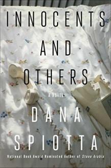 Innocents and Others: A Novel - Dana Spiotta