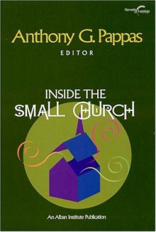 Inside the Small Church (Harvesting the Learnings Series) - Anthony G. Pappas