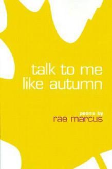 Talk to Me Like Autumn - Rae Marcus