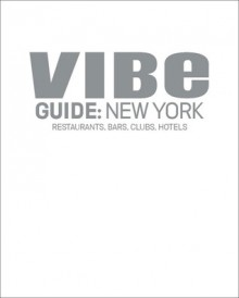 VIBE Guide: New York: Restaurants, Bars, Clubs, Hotels - VIBE Editors