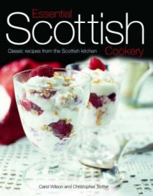Essential Scottish Cookery: Classic Recipes From The Scottish Kitchen - Carol Wilson