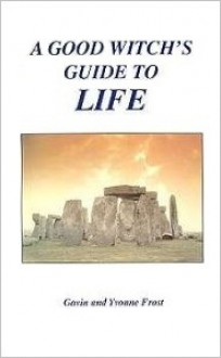 A Good Witch's Guide to Life - Gavin Frost, Yvonne Frost