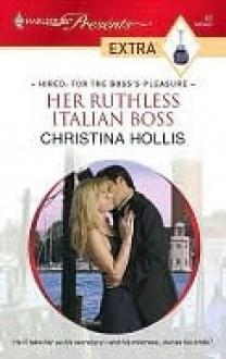 Her Ruthless Italian Boss - Christina Hollis