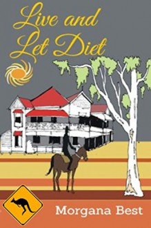Live and Let Diet (Australian Amateur Sleuth Book 1) - Morgana Best