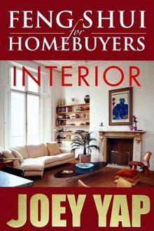 Feng Shui For Homebuyers - Interior: A definitive Guide on Interior Feng Shui for Homebuyers - Joey Yap