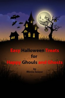Easy Halloween Treats for Happy Ghouls and Ghosts - Monica Sawyer