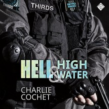 Hell & High Water: THIRDS, Book 1 - Charlie Cochet,Mark Westfield