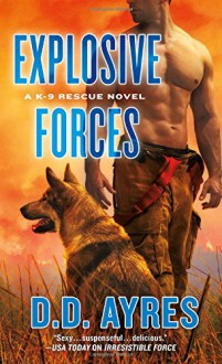 Explosive Forces: A K-9 Rescue Novel - D. D. Ayres