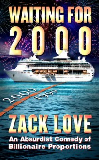 Waiting for 2000: An Absurdist Comedy of Billionaire Proportions - Zack Love