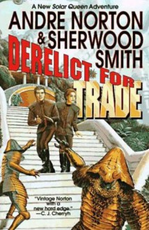 Derelict for Trade: A Great New Solar Queen Adventure - Andre Norton;Sherwood Smith