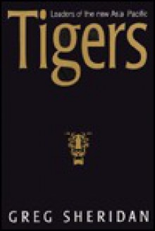 Tigers, Leaders of the New Asia-Pacific - Greg Sheridan