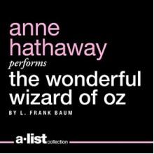 The Wonderful Wizard of Oz - L. Frank Baum, Anne Hathaway