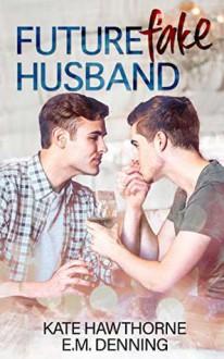 Future Fake Husband - Kate Hawthorne,E.M. Denning