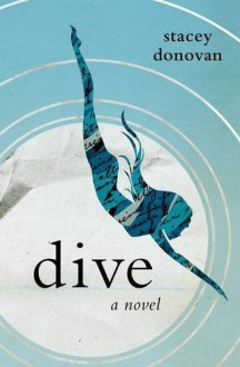 Dive: A Novel - Stacey Donovan