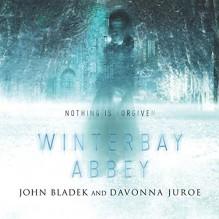 Winterbay Abbey: A Ghost Story - John Bladek,Davonna Juroe,Matt Godfrey
