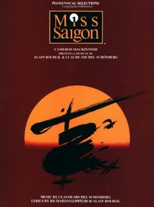 Miss Saigon (Piano/ Vocal Selections) - Alain Boublil, Claude-Michel Schönberg, Hal Leonard Publishing Company