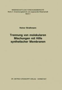 Trennung Von Molekularen Mischungen Mit Hilfe Synthetischer Membranen - H Strathmann