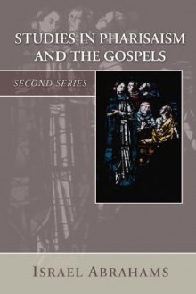 Studies in Pharisaism and the Gospels - Israel Abrahams