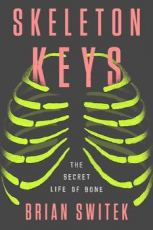 Skeleton Keys - Brian Switek