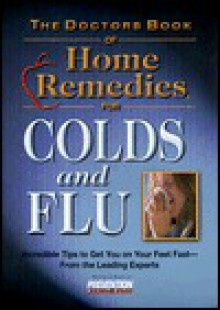 The Doctors Book of Home Remedies for Colds and Flu: Incredible Tips to Get You on Your Feet Fast-From the Leading Experts - Prevention Magazine