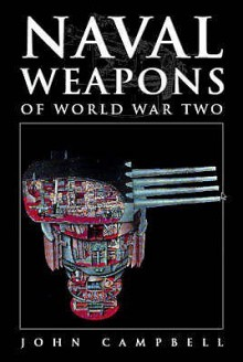 Naval Weapons of World War Two - John Campbell