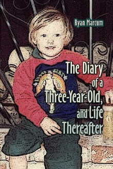 The Diary of a Three-Year-Old, and Life Thereafter - Ryan Marcum