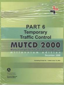 MUTCD 2000: Manual on Uniform Traffic Control Devices, Pt. 6: Temporary Traffic Control - Federal Highway Administration (U.S.)