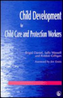 Child Development for Child Care and Protection Workers - Brigid Daniel
