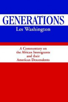 Generations: A Commentary on the History of the African Immigrants and Their American Descendents - Les Washington