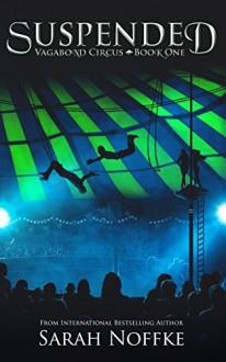 Suspended (Vagabond Circus Book 1) - Sarah Noffke