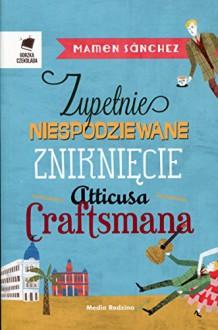 Zupelnie niespodziewane znikniecie Atticusa Craftsmana - Sanchez Mamen