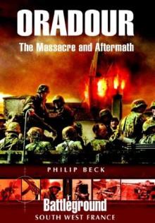 Oradour: The Massacre and Aftermath (Battleground Europe) - Philip Beck