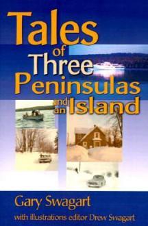 Tales of Three Peninsulas and an Island - Gary Swagart