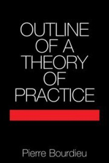 Outline of a Theory of Practice (Cambridge Studies in Social and Cultural Anthropology) - Pierre Bourdieu, Edmund Leach, Meyer Fortes