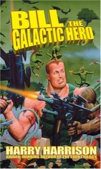 Bill the Galactic Hero - Harry Harrison