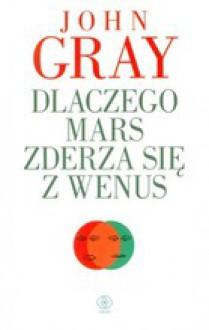 Dlaczego Mars zderza się z Wenus - John Gray